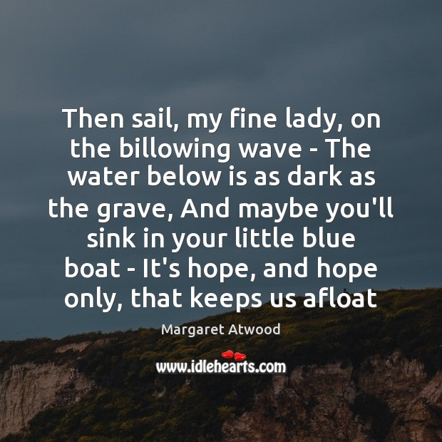 Then sail, my fine lady, on the billowing wave – The water Image
