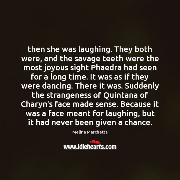 Then she was laughing. They both were, and the savage teeth were Melina Marchetta Picture Quote