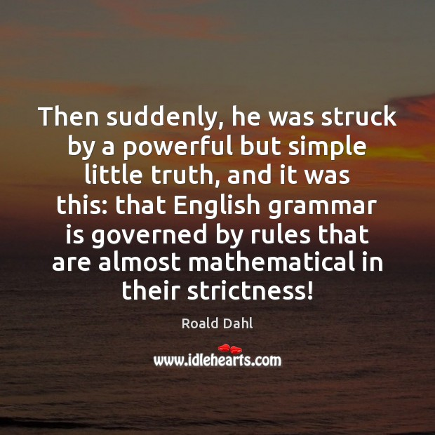 Then suddenly, he was struck by a powerful but simple little truth, Roald Dahl Picture Quote