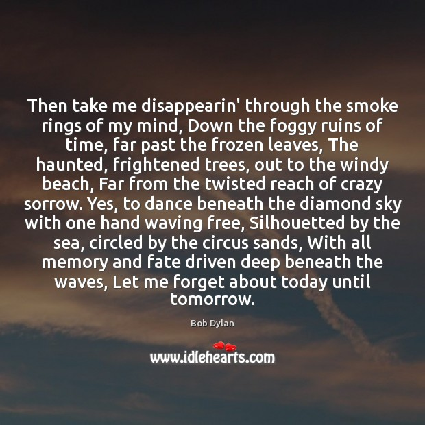 Then take me disappearin' through the smoke rings of my mind, Down Bob Dylan Picture Quote