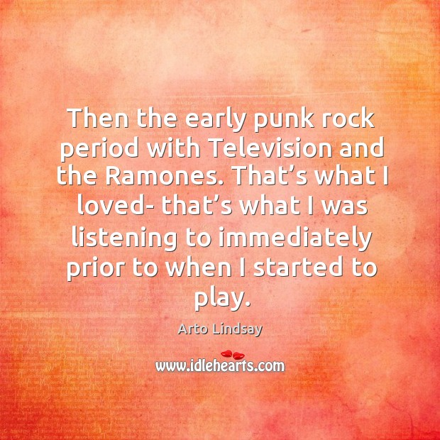 Image, Then the early punk rock period with television and the ramones.