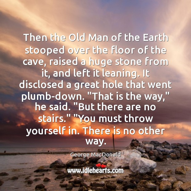 Then the Old Man of the Earth stooped over the floor of George MacDonald Picture Quote