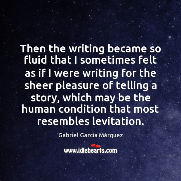 Then the writing became so fluid that I sometimes felt as if Image