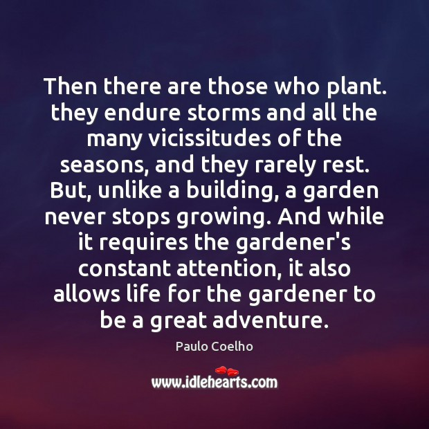 Image, Then there are those who plant. they endure storms and all the
