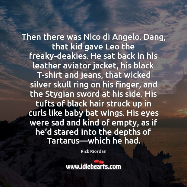 Image, Then there was Nico di Angelo. Dang, that kid gave Leo the
