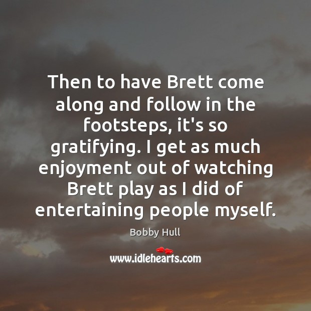 Image, Then to have Brett come along and follow in the footsteps, it's