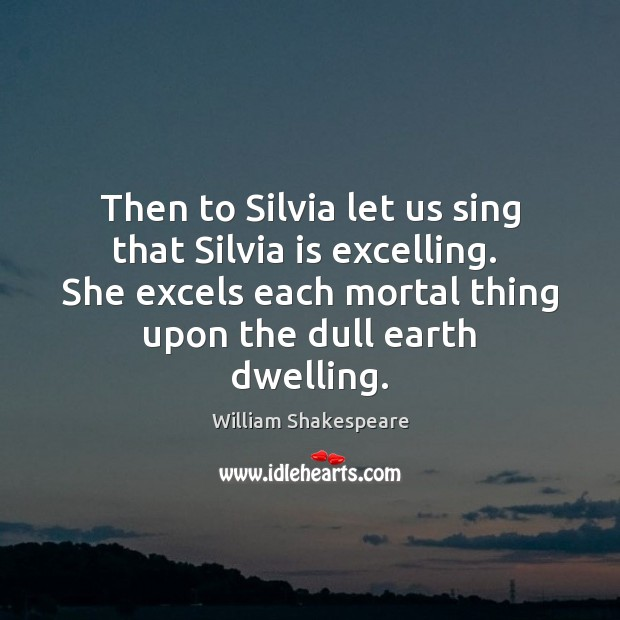 Then to Silvia let us sing that Silvia is excelling.  She excels Image