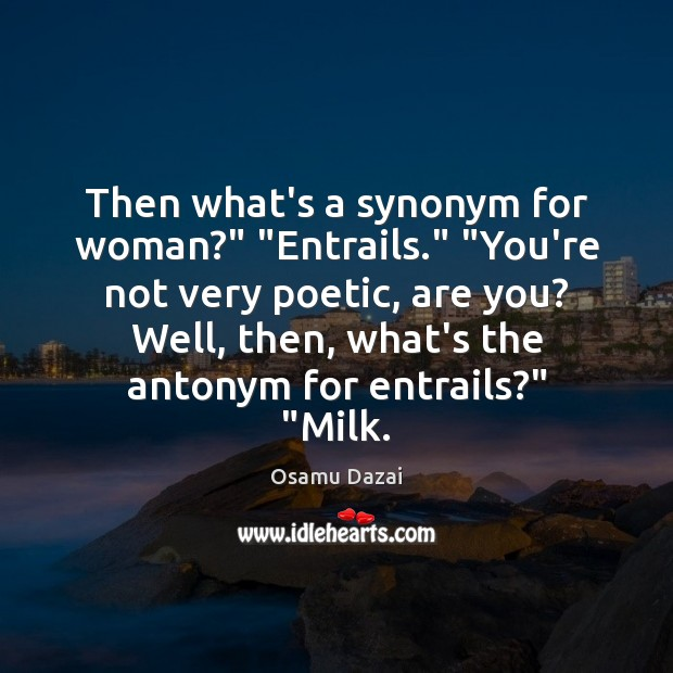 "Image, Then what's a synonym for woman?"" ""Entrails."" ""You're not very poetic, are"