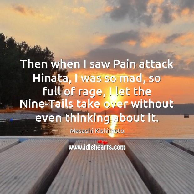 Then when I saw Pain attack Hinata, I was so mad, so Masashi Kishimoto Picture Quote