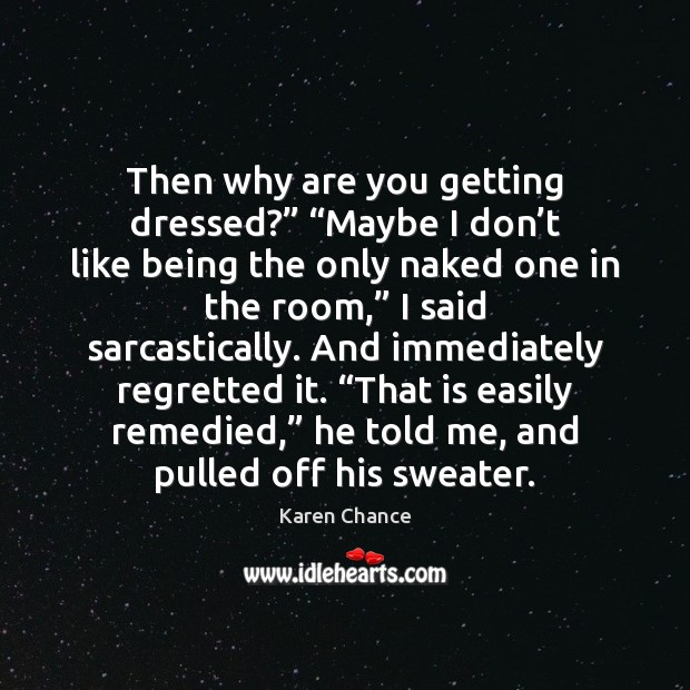 "Then why are you getting dressed?"" ""Maybe I don't like being Karen Chance Picture Quote"