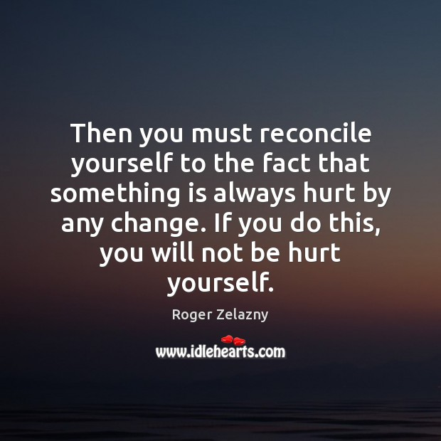 Image, Then you must reconcile yourself to the fact that something is always