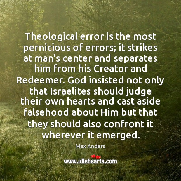 Theological error is the most pernicious of errors; it strikes at man's Max Anders Picture Quote