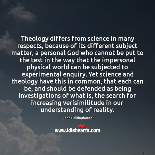 Theology differs from science in many respects, because of its different subject John Polkinghorne Picture Quote