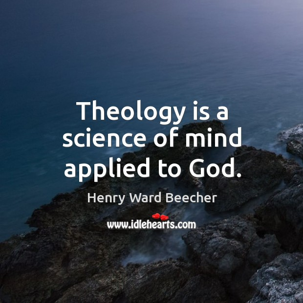Image, Theology is a science of mind applied to god.