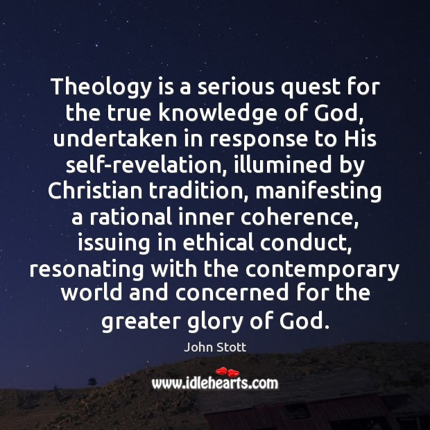 Theology is a serious quest for the true knowledge of God, undertaken Image