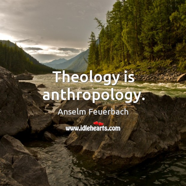 Image, Theology is anthropology.
