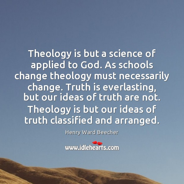 Image, Theology is but a science of applied to God. As schools change