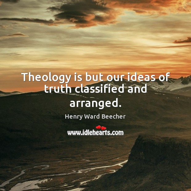 Theology is but our ideas of truth classified and arranged. Image