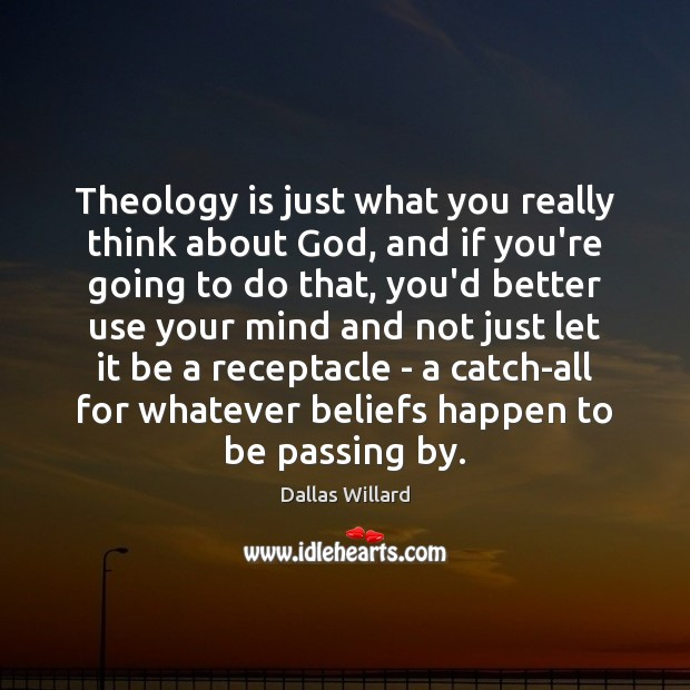Theology is just what you really think about God, and if you're Image