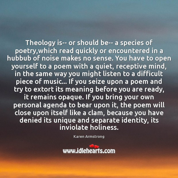 Theology is– or should be– a species of poetry,which read quickly Karen Armstrong Picture Quote