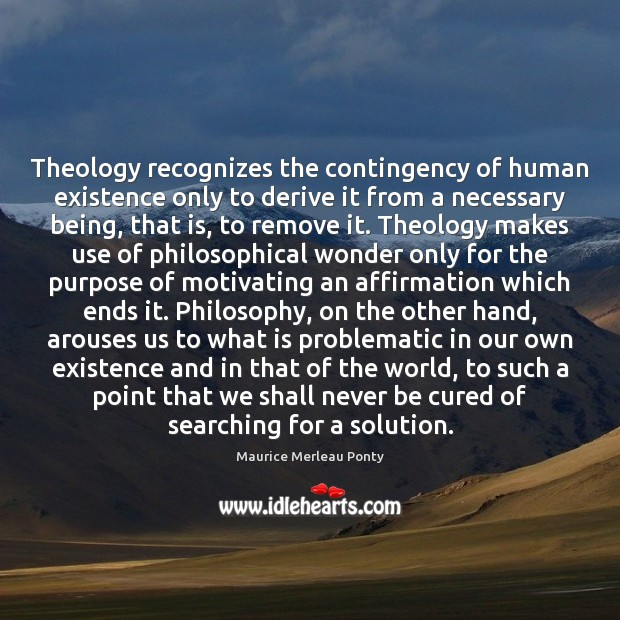Theology recognizes the contingency of human existence only to derive it from Image