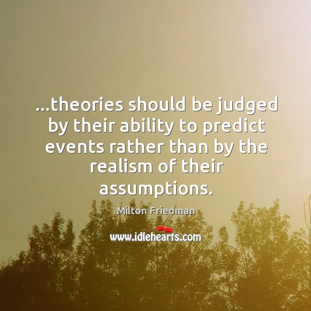 Image, …theories should be judged by their ability to predict events rather than
