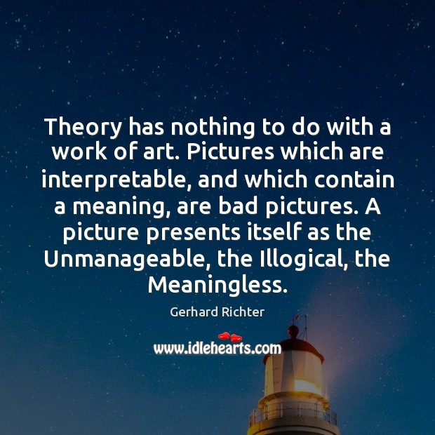 Theory has nothing to do with a work of art. Pictures which Image