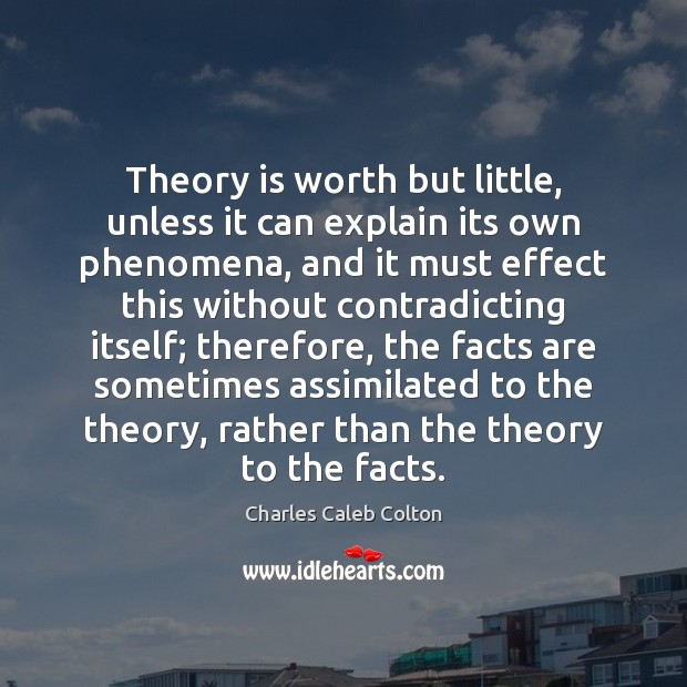 Theory is worth but little, unless it can explain its own phenomena, Image