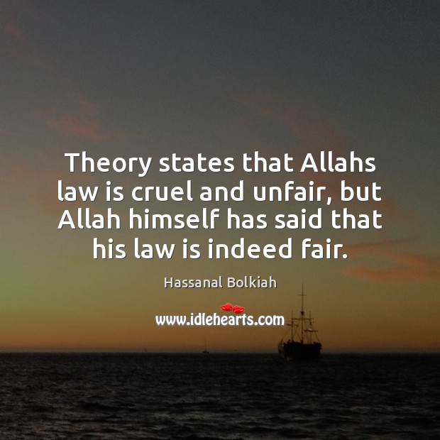 Theory states that Allahs law is cruel and unfair, but Allah himself Hassanal Bolkiah Picture Quote