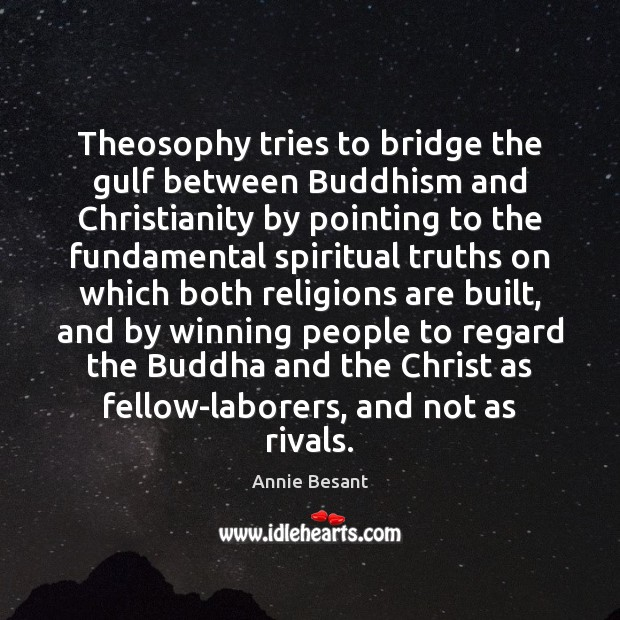 Theosophy tries to bridge the gulf between Buddhism and Christianity by pointing Image