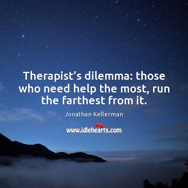 Therapist's dilemma: those who need help the most, run the farthest from it. Image