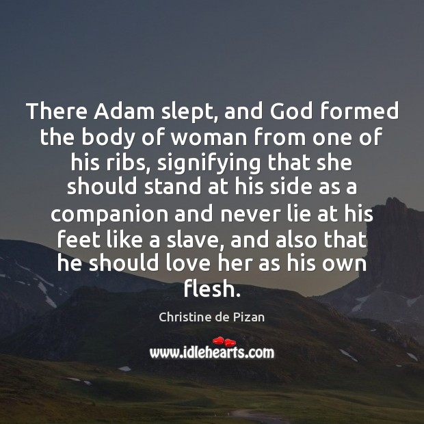 There Adam slept, and God formed the body of woman from one Christine de Pizan Picture Quote