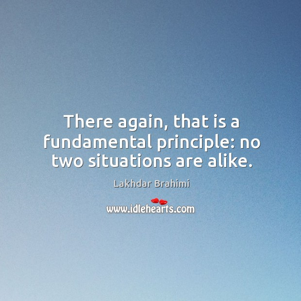 There again, that is a fundamental principle: no two situations are alike. Image
