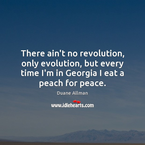 There ain't no revolution, only evolution, but every time I'm in Georgia Image