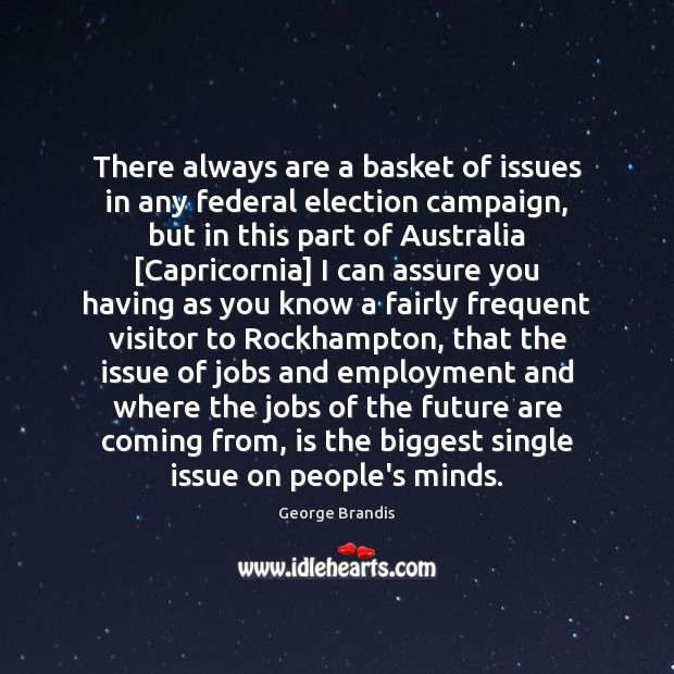 There always are a basket of issues in any federal election campaign, Image