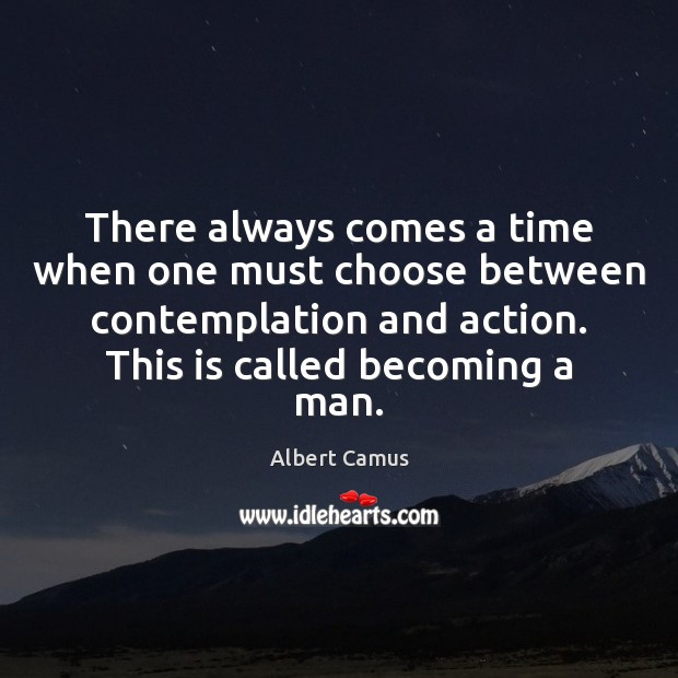 Image, There always comes a time when one must choose between contemplation and