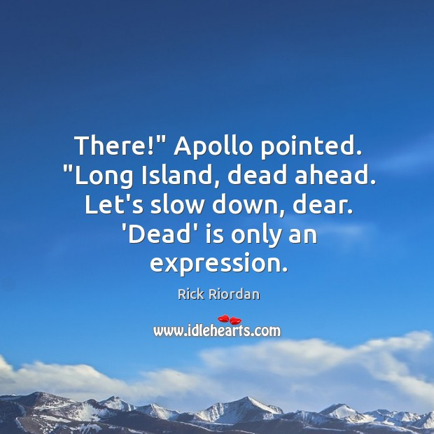 """There!"""" Apollo pointed. """"Long Island, dead ahead. Let's slow down, dear. 'Dead' Rick Riordan Picture Quote"""