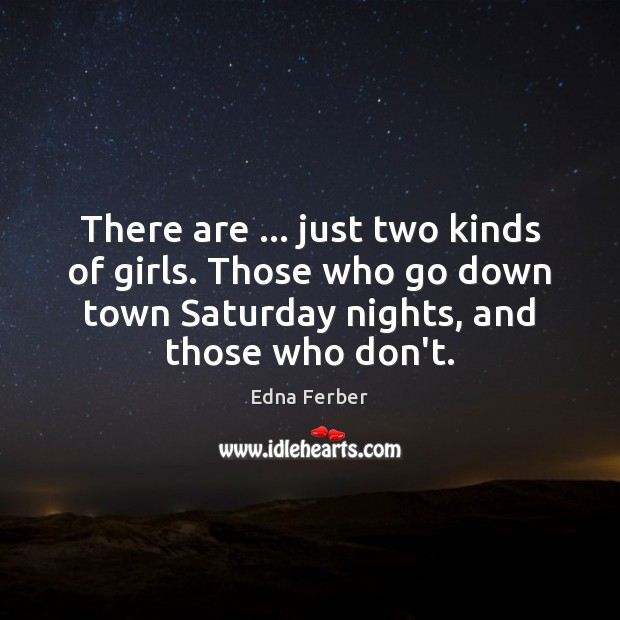There are … just two kinds of girls. Those who go down town Edna Ferber Picture Quote