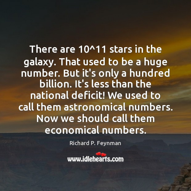 There are 10^11 stars in the galaxy. That used to be a huge Image