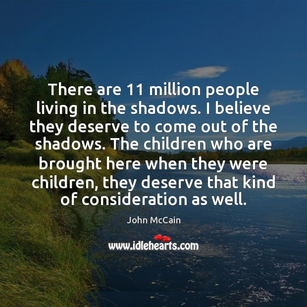 There are 11 million people living in the shadows. I believe they deserve Image