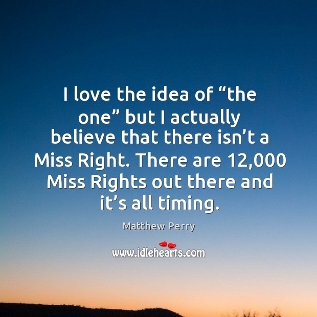 There are 12,000 miss rights out there and it's all timing. Image