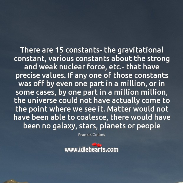 There are 15 constants- the gravitational constant, various constants about the strong and Francis Collins Picture Quote