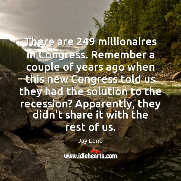 There are 249 millionaires in Congress. Remember a couple of years ago when Image