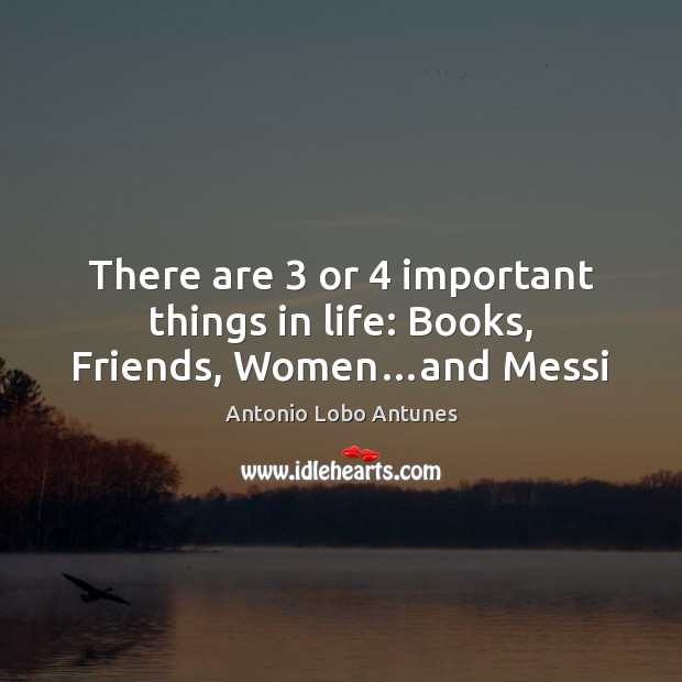 Image, There are 3 or 4 important things in life: Books, Friends, Women…and Messi
