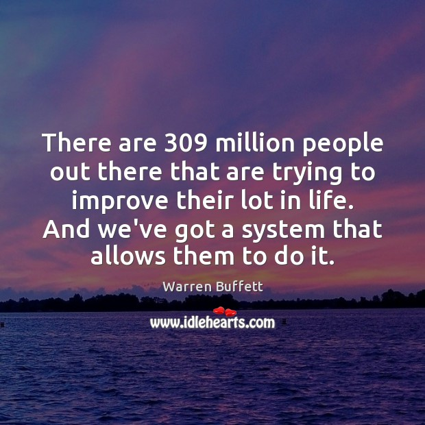 There are 309 million people out there that are trying to improve their Image