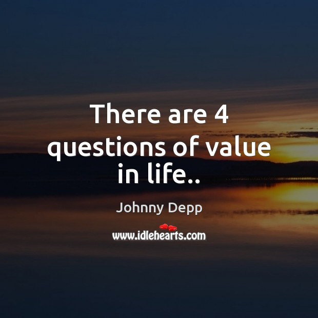 Image, There are 4 questions of value in life..