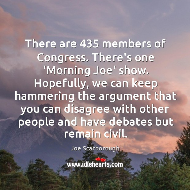 There are 435 members of Congress. There's one 'Morning Joe' show. Hopefully, we Image