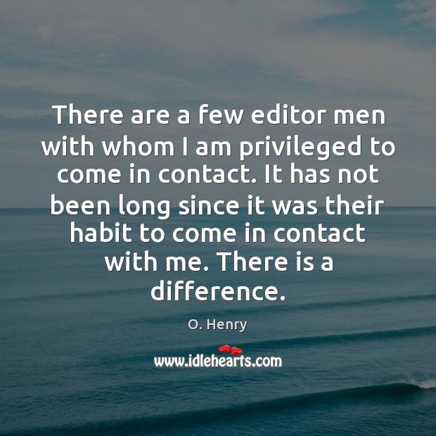 There are a few editor men with whom I am privileged to O. Henry Picture Quote