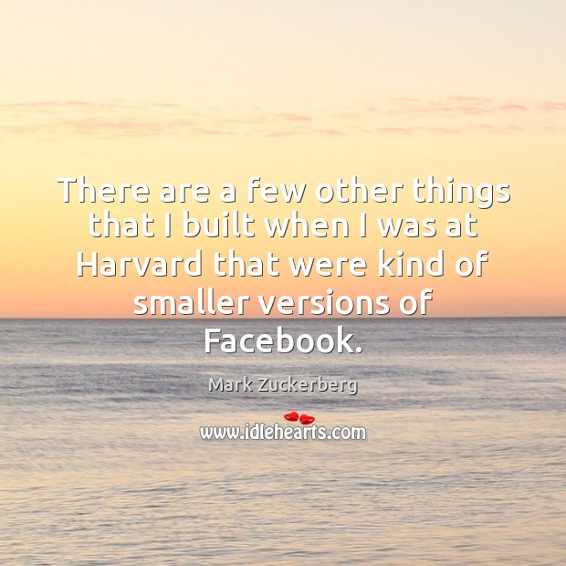 There are a few other things that I built when I was Mark Zuckerberg Picture Quote