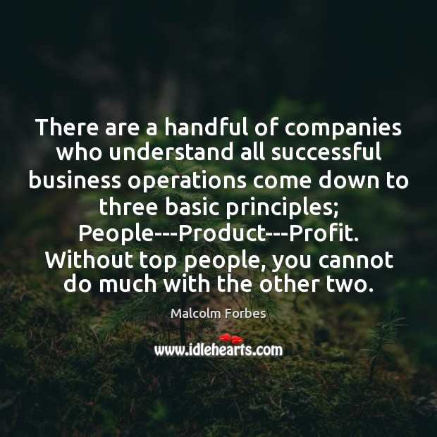 There are a handful of companies who understand all successful business operations Malcolm Forbes Picture Quote